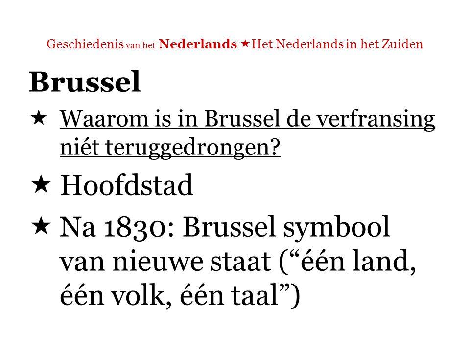 Geschiedenis van het Nederlands  Het Nederlands in het Zuiden  'Na 1830 werd Brussel het symbool van de nieuwe staat ('één land, één volk, één taal'), en het zwaartepunt van de financieel-economische macht, die steunde op de Waalse industrie.