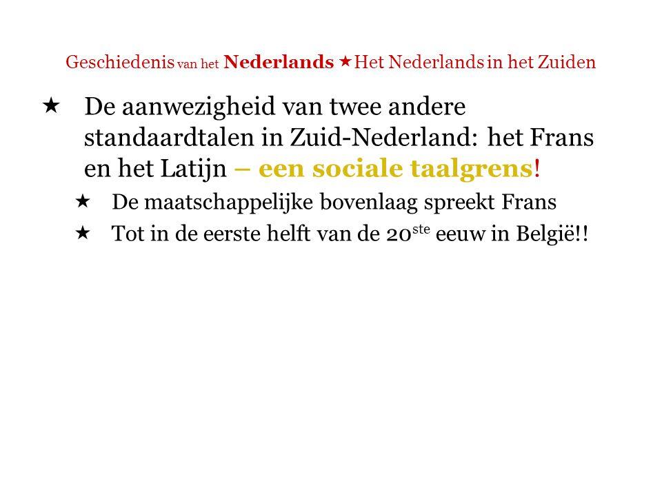 Geschiedenis van het Nederlands  Het Nederlands in het Zuiden  Toch nog Nederlands in de cultuursfeer  Rederijkers  (vaak moraliserende) dichtbundeltjes  Etc.
