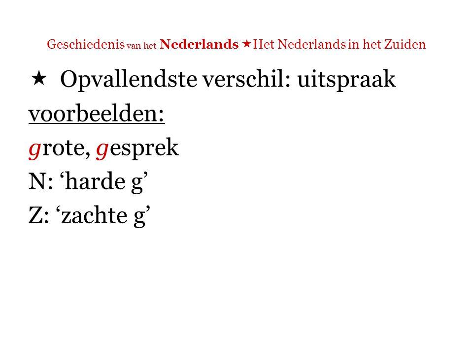 Geschiedenis van het Nederlands  Het Nederlands in het Zuiden  Opvallendste verschil: uitspraak voorbeelden: gevaar, verklaring