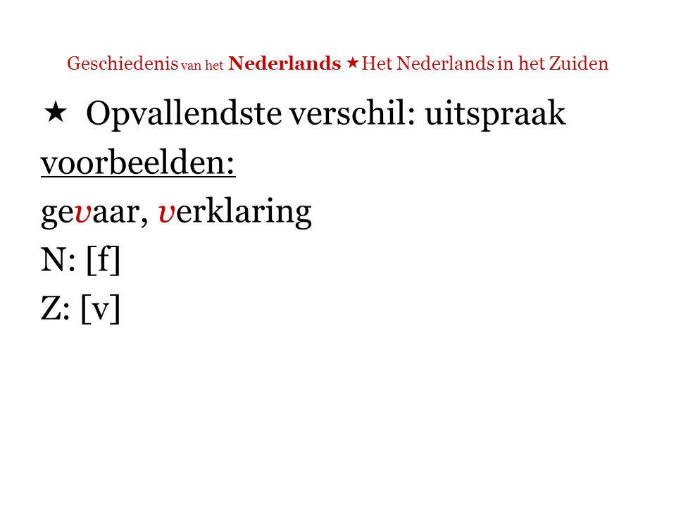 Geschiedenis van het Nederlands  Het Nederlands in het Zuiden  Opvallendste verschil: uitspraak voorbeelden: informatie