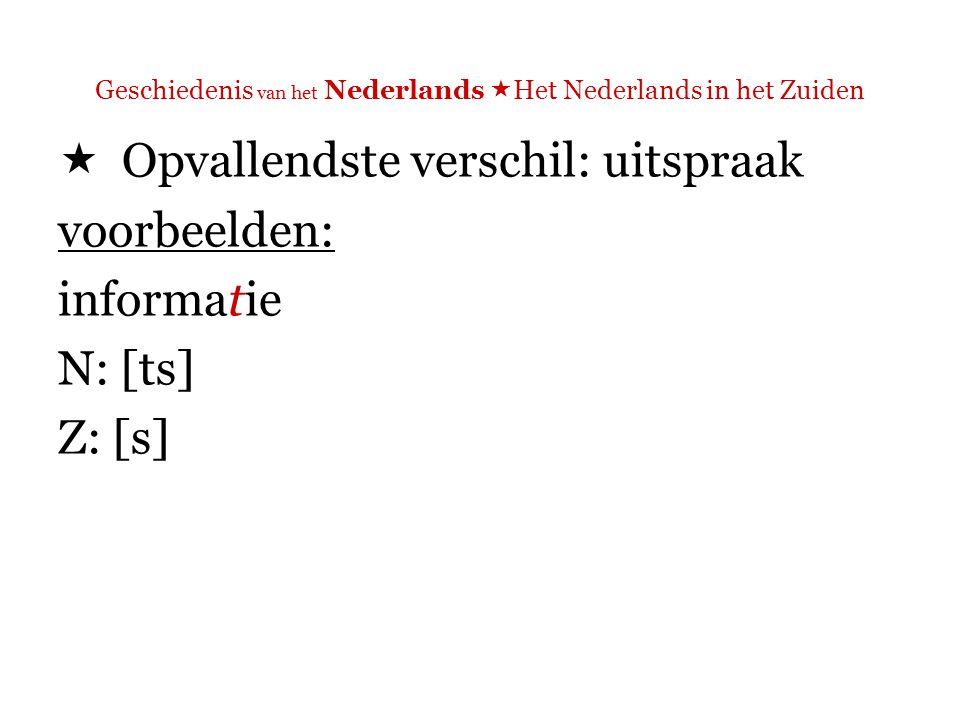 Geschiedenis van het Nederlands  Het Nederlands in het Zuiden  Opvallendste verschil: uitspraak voorbeelden: economische