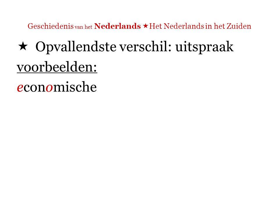 Geschiedenis van het Nederlands  Het Nederlands in het Zuiden  Opvallendste verschil: uitspraak voorbeelden: economische N: diftongering Z: geen diftongering