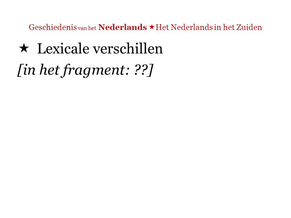 Geschiedenis van het Nederlands  Het Nederlands in het Zuiden Lexicale verschillen tussen AN in het Zuiden en AN in het Noorden  Referentiële Belgicismen