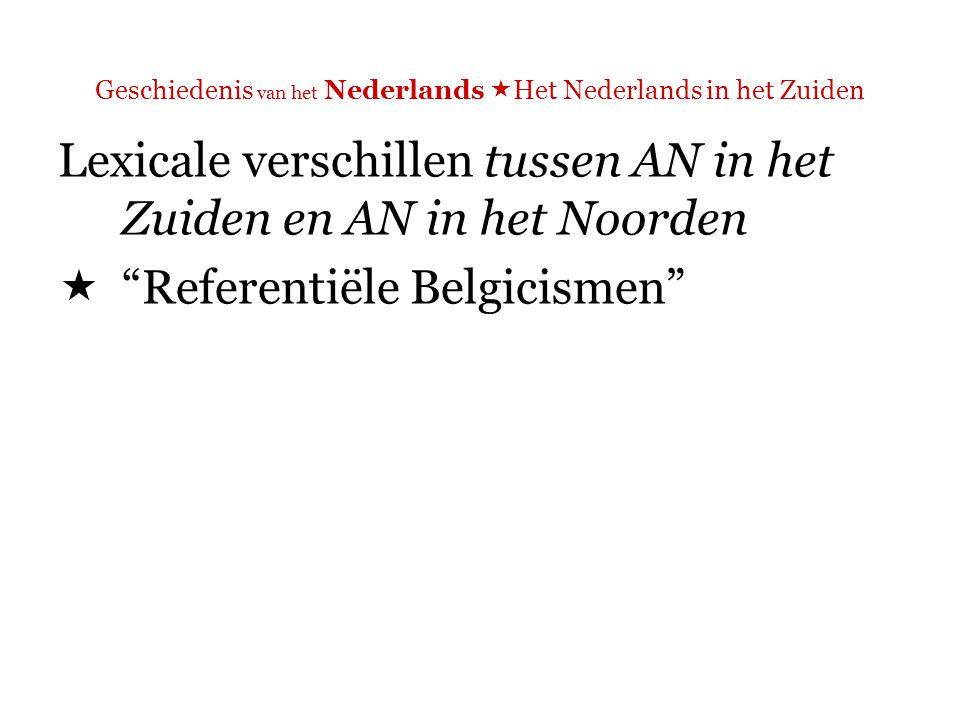 Geschiedenis van het Nederlands  Het Nederlands in het Zuiden Lexicale verschillen  Referentiële Belgicismen : deelregering, doopsuiker/ suikerbonen, etc.