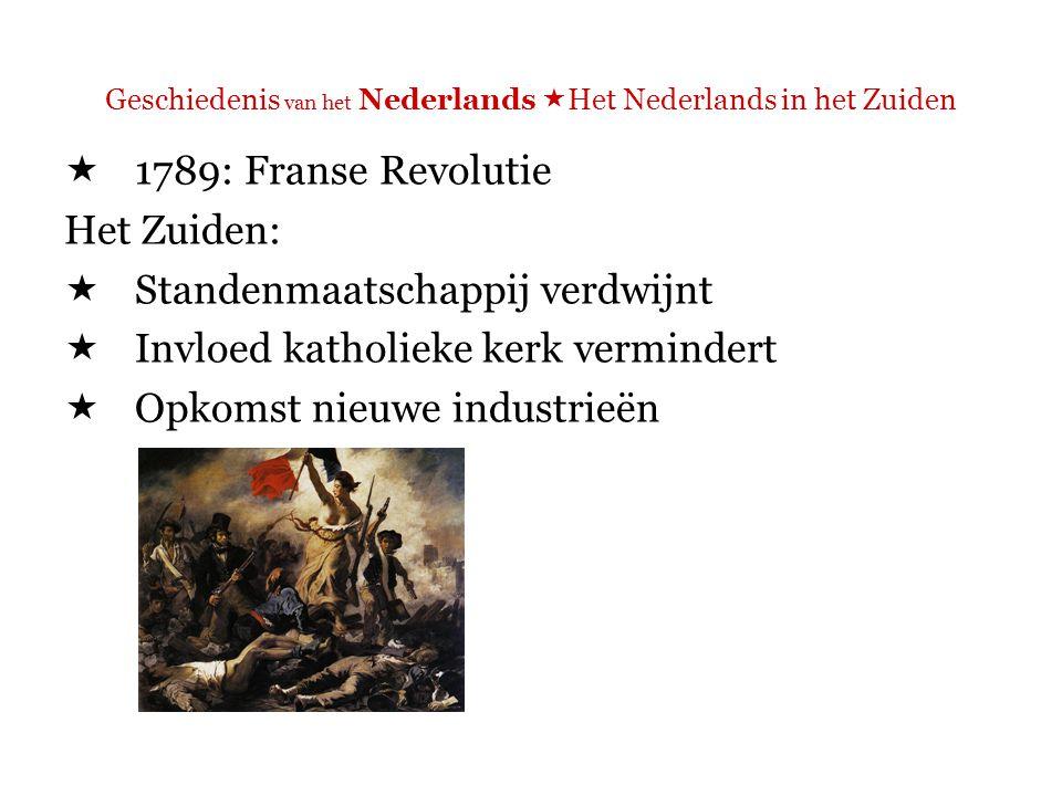Geschiedenis van het Nederlands  Het Nederlands in het Zuiden  1789: Franse Revolutie  Liberté, égalité, fraternité  Eén natie, één taal
