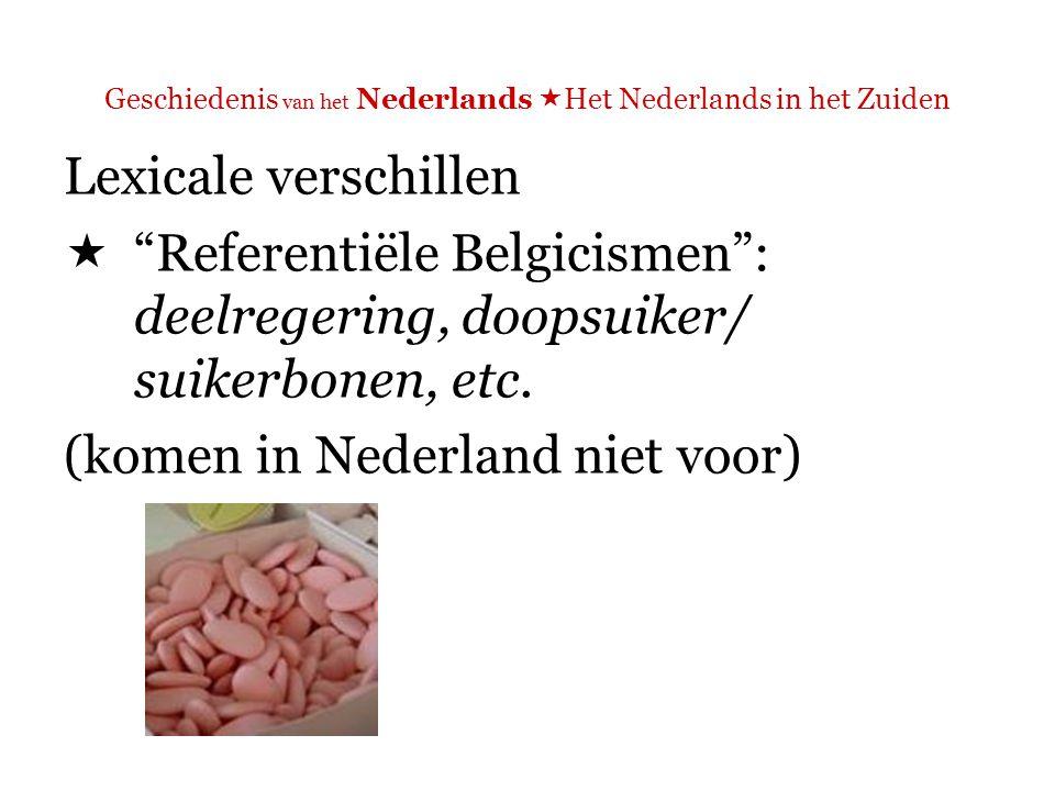 Geschiedenis van het Nederlands  Het Nederlands in het Zuiden Lexicale verschillen  Standaardtalig Belgisch Nederlands: fruitsap (N: vruchtensap), dollekoeienziekte (N: gekkekoeienziekte), etc.