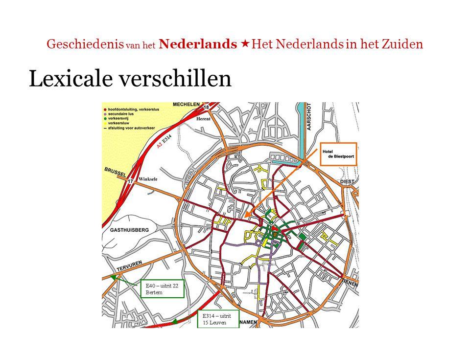 Geschiedenis van het Nederlands  Het Nederlands in het Zuiden Lexicale verschillen  N: plattegrond  Z: (stads)plan