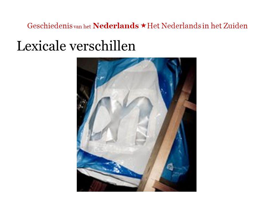 Geschiedenis van het Nederlands  Het Nederlands in het Zuiden Lexicale verschillen  N: tas ( een tasje eromheen? )  Z: zakje