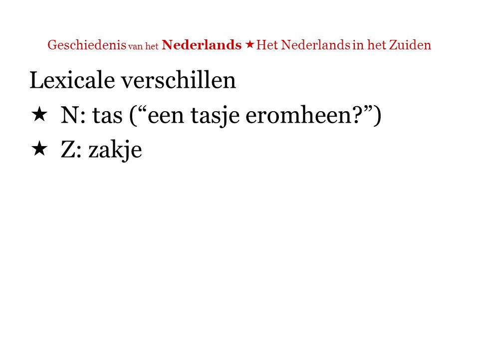 Geschiedenis van het Nederlands  Het Nederlands in het Zuiden Lexicale verschillen  Frequentie- en stijlverschillen.