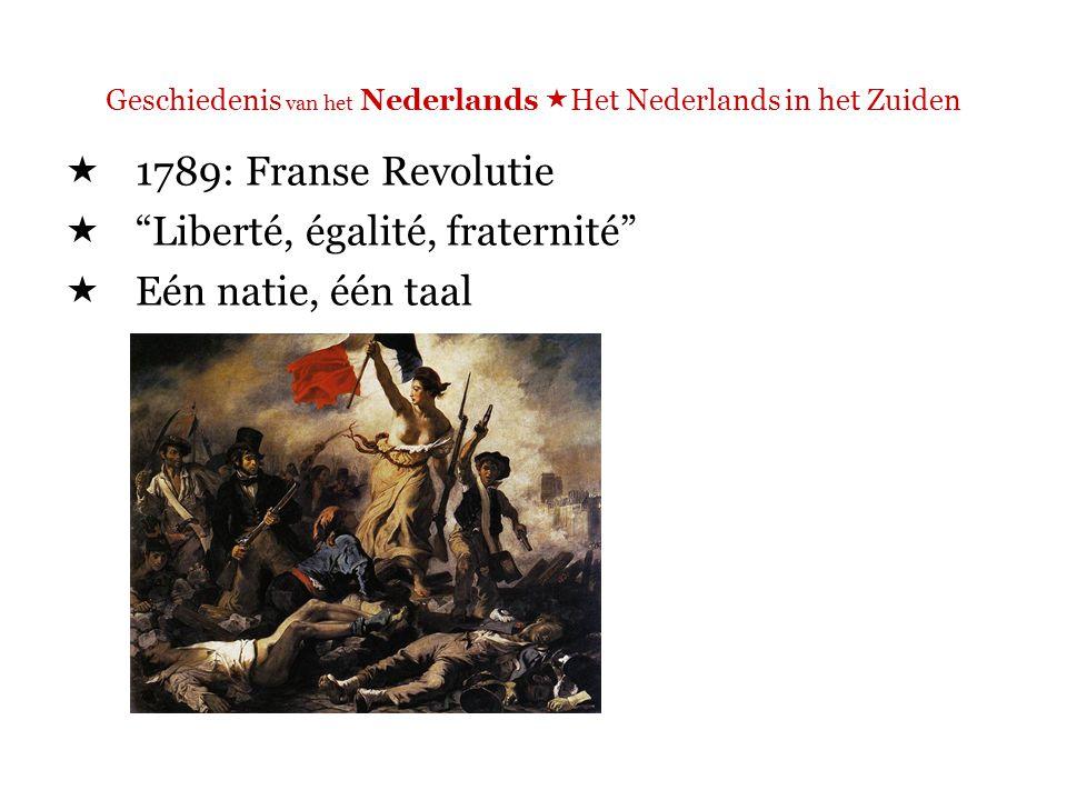 Geschiedenis van het Nederlands  Het Nederlands in het Zuiden  Verdere verfransing  Andere talen patois ( dialect (pejoratief))  Alle inwoners moeten Frans leren
