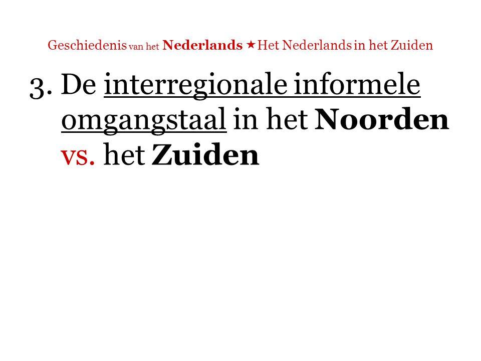 Geschiedenis van het Nederlands  Het Nederlands in het Zuiden De tussentaal in Vlaanderen:  Regiolecten  Het Brabantse regiolect = het meest prestigieuze dialect (cf.