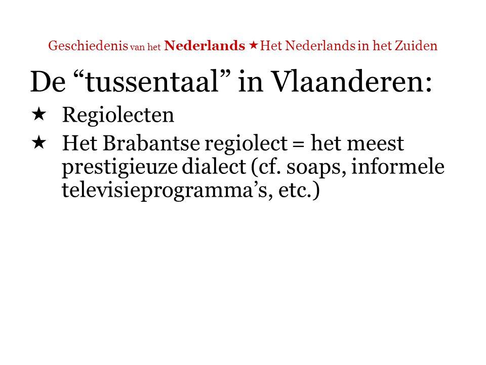 Geschiedenis van het Nederlands  Het Nederlands in het Zuiden Vlaamse tussentaal versus AN in het Noorden én het Zuiden (!)
