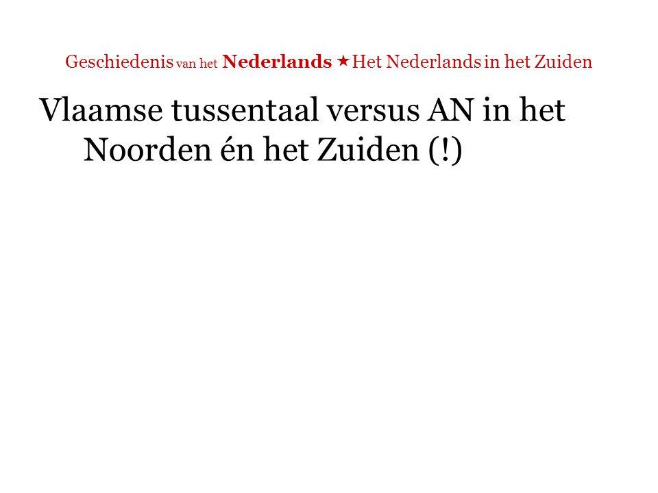 Geschiedenis van het Nederlands  Het Nederlands in het Zuiden Opmerking: code-switching.
