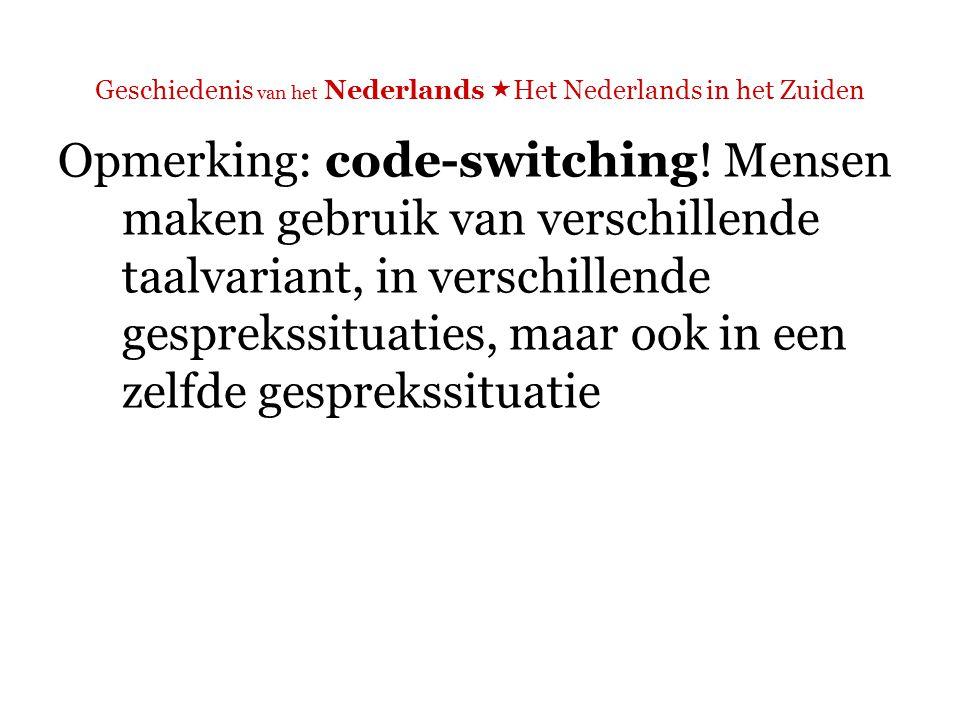 Geschiedenis van het Nederlands  Het Nederlands in het Zuiden Vergelijk:  De soap Thuis (Vlaanderen) http://www.deredactie.be/cm/de.redactie, http://nl.youtube.com/watch?v=1WsAXH44_3Q&feature=relate d http://www.deredactie.be/cm/de.redactie http://nl.youtube.com/watch?v=1WsAXH44_3Q&feature=relate d  De soap Goede tijden, slechte tijden (Nederland) http://www.rtl.nl/soaps/gtst/home/index.xml, http://nl.youtube.com/watch?v=2MklCouYB5M http://www.rtl.nl/soaps/gtst/home/index.xml http://nl.youtube.com/watch?v=2MklCouYB5M