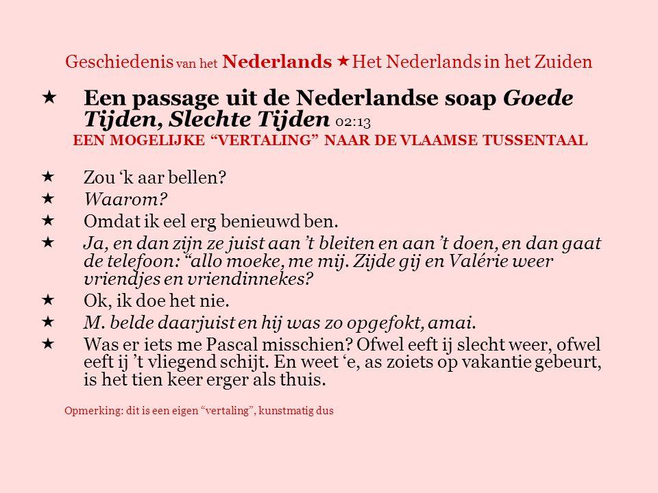 Geschiedenis van het Nederlands  Het Nederlands in het Zuiden  Een passage uit de Vlaamse soap Thuis 07:14  Dus, ge zij weggelopen omda Femke juist uit de praktijk kwam.