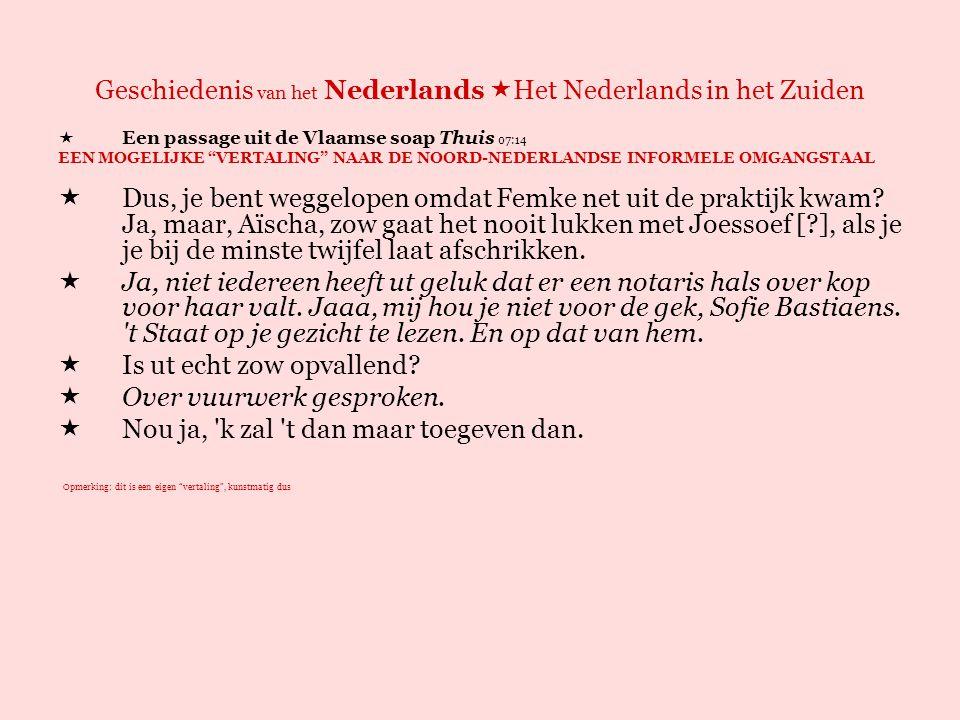 Geschiedenis van het Nederlands  Het Nederlands in het Zuiden Uitspraakverschillen: groot