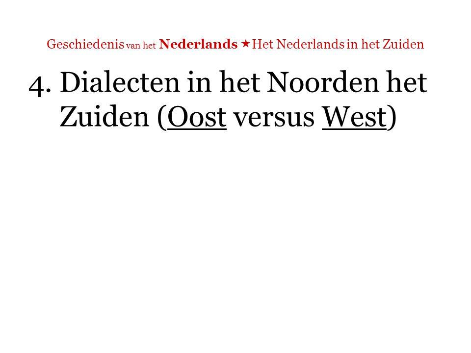 Geschiedenis van het Nederlands  Het Nederlands in het Zuiden  Continuüm: verschil tussen oostelijke en westelijke dialecten het sterkst  Verschil Zuid en Noord: het gebruik.