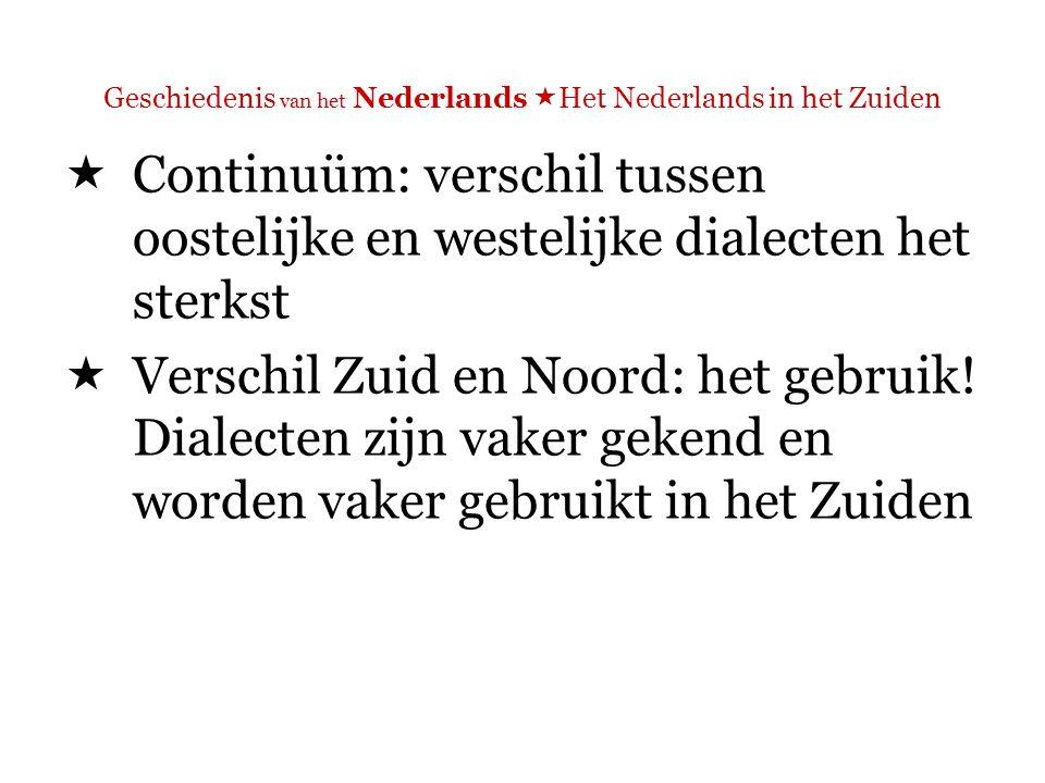 Geschiedenis van het Nederlands  Het Nederlands in het Zuiden  Verschil Zuid en Noord: het gebruik.