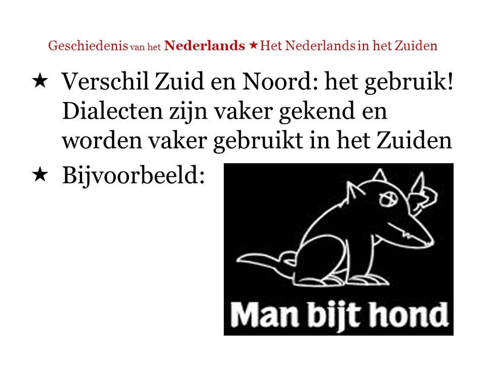 Geschiedenis van het Nederlands  Het Nederlands in het Zuiden  Man Bijt Hond: een human interest programma, waar een Nederlandse en een Vlaamse versie van bestaat
