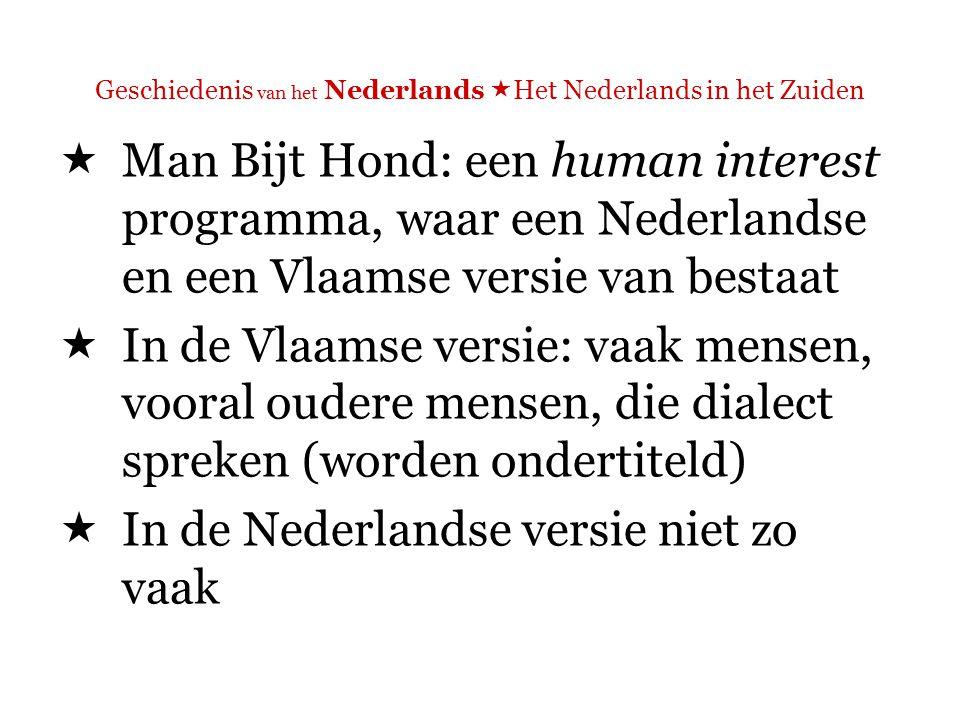 Geschiedenis van het Nederlands  Het Nederlands in het Zuiden  Bijvoorbeeld:  In een West-Vlaamse kroeg  In een Amsterdamse kroeg