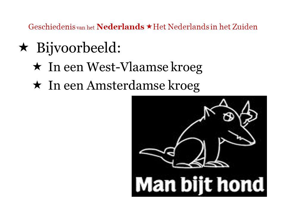 Geschiedenis van het Nederlands  Het Nederlands in het Zuiden Vergelijk:  Man Bijt Hond (Vlaanderen) http://nl.youtube.com/watch?v=pUcuoKXgpKQ&feat ure=related [West-Vlaanderen] http://nl.youtube.com/watch?v=pUcuoKXgpKQ&feat ure=related  Man Bijt Hond (Nederland) http://www.manbijthond.nl/ In verband met de kroegquiz [Amsterdam] http://www.manbijthond.nl/