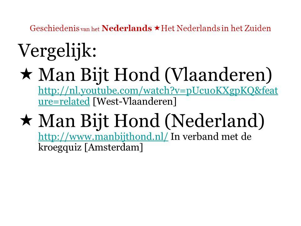 Geschiedenis van het Nederlands  Het Nederlands in het Zuiden  Bijvoorbeeld:  In een West-Vlaamse kroeg: de mannen worden ondertiteld (worden dus niet in heel Vlaanderen begrepen)  In een Amsterdamse kroeg: verstaanbaar, niet ondertiteld, hebben wel een accent maar spreken geen dialect