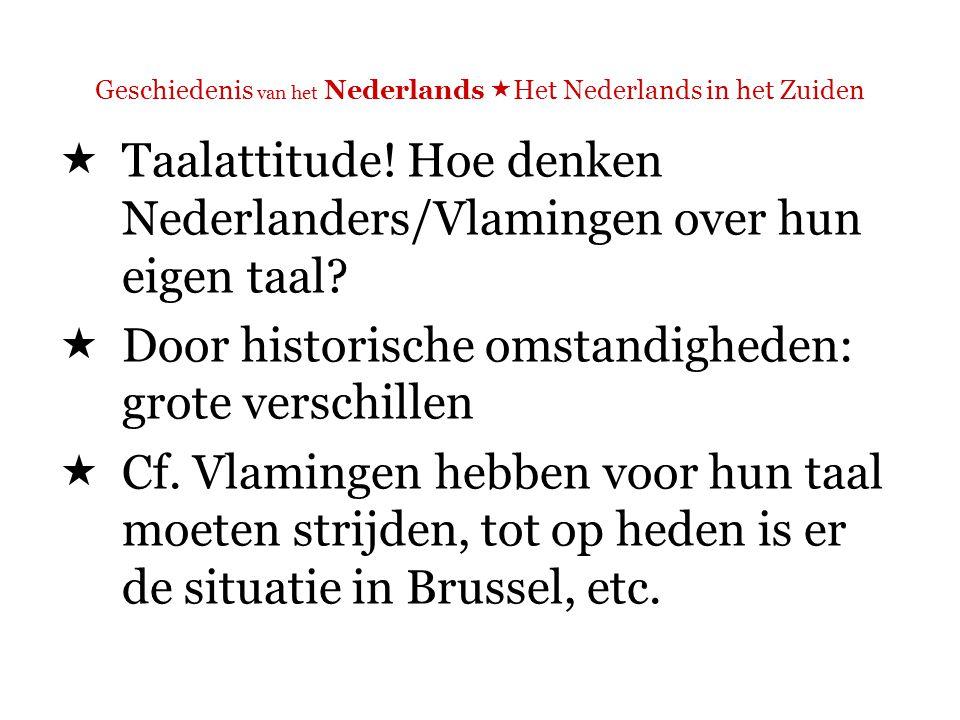 Geschiedenis van het Nederlands  Het Nederlands in het Zuiden  Nederland, en meer bepaald de Randstad, heeft het wat betreft de taalnorm voor het zeggen  De spraakmakende gemeente woont in de Randstad  => een verschil in taalattitude tussen de inwoners van de Randstad en de rest!