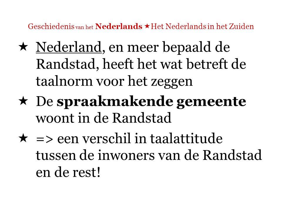 Geschiedenis van het Nederlands  Het Nederlands in het Zuiden  Opmerking: in Vlaanderen óók een spraakmakende gemeente.