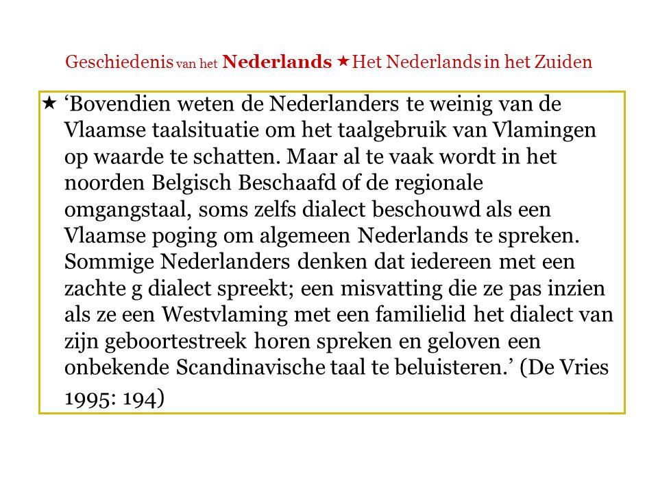 Geschiedenis van het Nederlands  Het Nederlands in het Zuiden  'In Vlaanderen scoort het Algemeen Nederlands zoals het in het noorden wordt gesproken, erg hoog op de statusschaal.