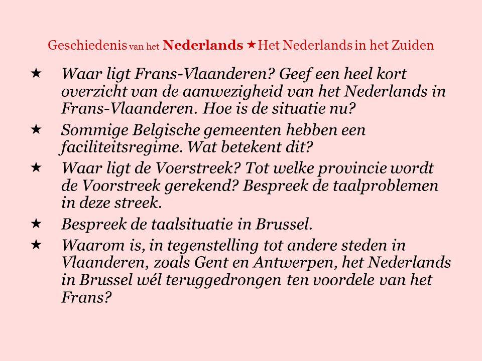 Geschiedenis van het Nederlands  Het Nederlands in het Zuiden  Waarom zijn in het geval van de standaardtaal en de interregionale informele omgangstaal de zuid-noord-verschillen groter, terwijl er in de Vlaamse en Nederlandse dialecten er een grotere oost-west-tegenstelling is.
