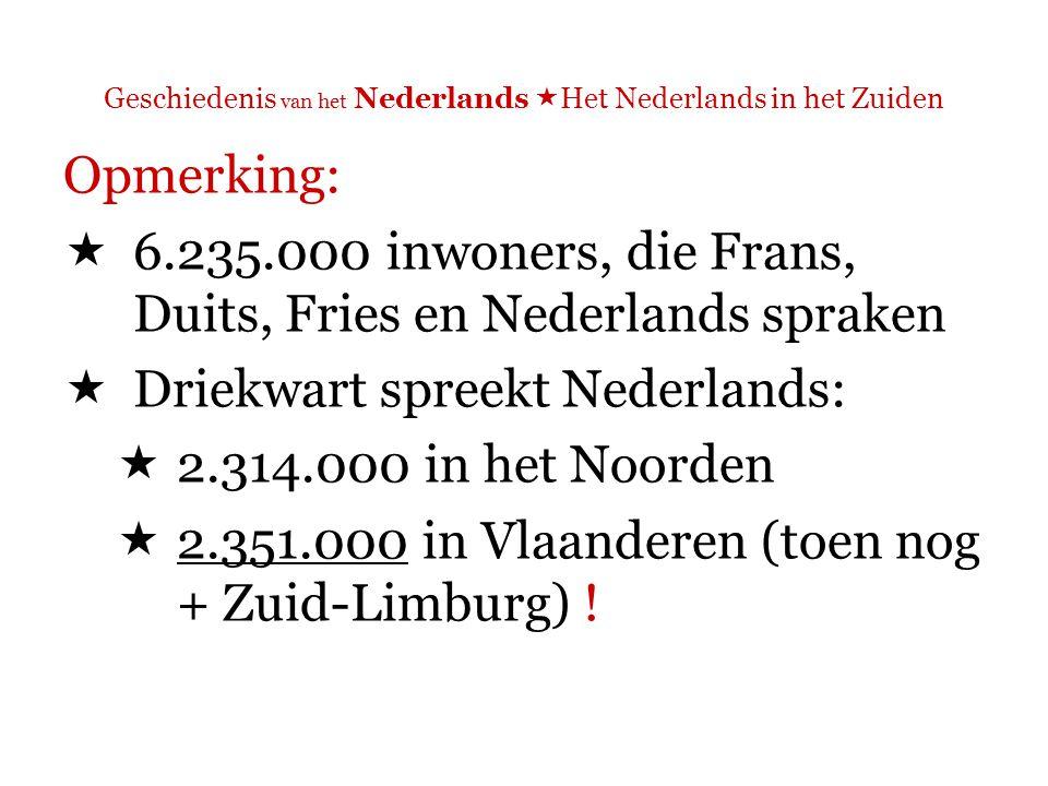Geschiedenis van het Nederlands  Het Nederlands in het Zuiden Opmerking:  Driekwart spreekt Nederlands:  2.314.000 in het Noorden  2.351.000 in Vlaanderen (toen nog + Zuid-Limburg) .