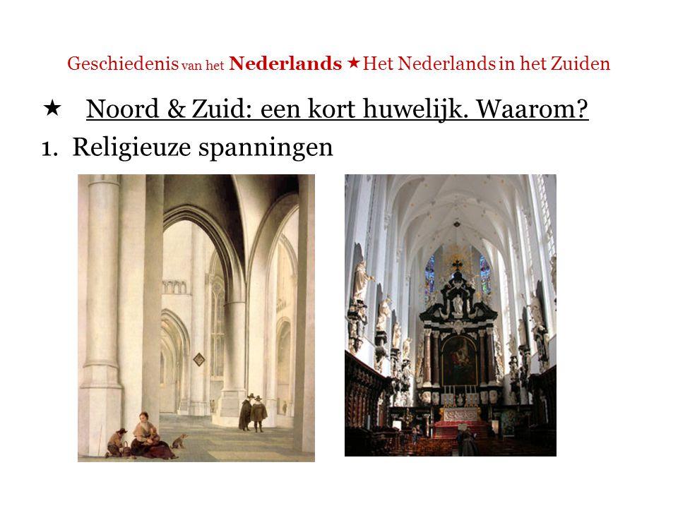 Geschiedenis van het Nederlands  Het Nederlands in het Zuiden  Noord & Zuid: een kort huwelijk.