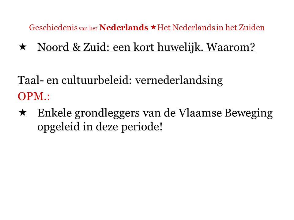 Geschiedenis van het Nederlands  Het Nederlands in het Zuiden  Zonder deze kortstondige familiereünie was België wellicht een Franstalige staat geworden, zoals ook de noordwesthoek in Frankrijk, Frans-Vlaanderen, verfranst is.