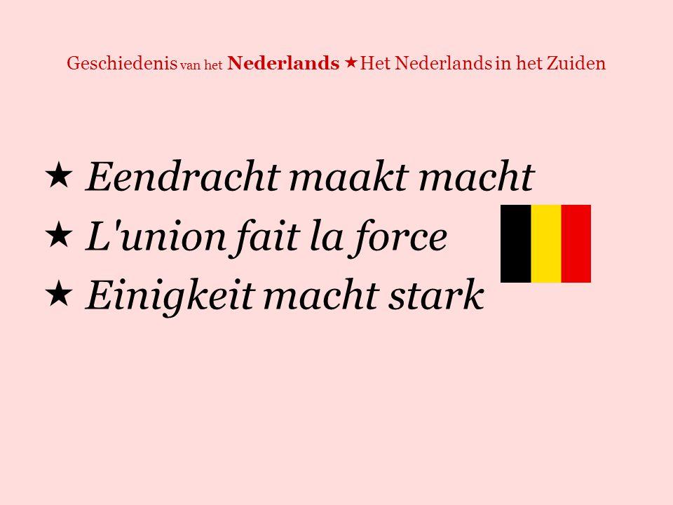 Geschiedenis van het Nederlands  Het Nederlands in het Zuiden  Eén natie, één taal  Het Frans als enige officiële taal  Zg.