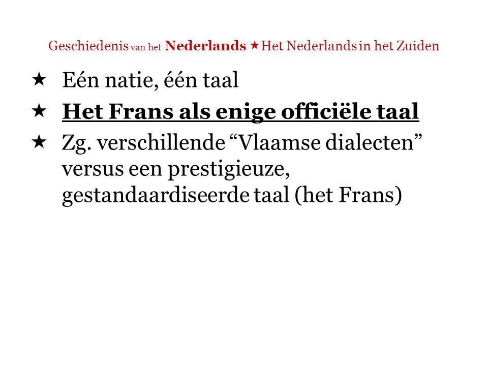 Geschiedenis van het Nederlands  Het Nederlands in het Zuiden  Protest alleen van een kleine groep intellectuelen uit de lagere middelklasse  Het begin van de Vlaamse Beweging