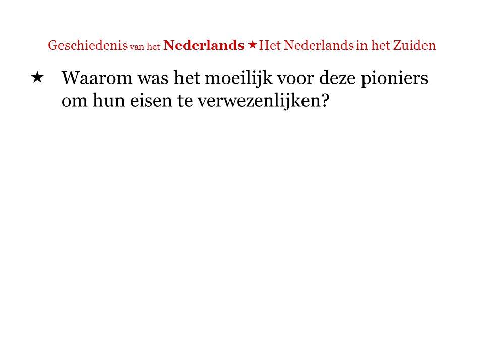 Geschiedenis van het Nederlands  Het Nederlands in het Zuiden  Waarom was het moeilijk voor deze pioniers om hun eisen te verwezenlijken.