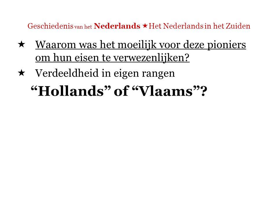 Geschiedenis van het Nederlands  Het Nederlands in het Zuiden => Hollands  Integrationisten  Aansluiting bij de taal van het noorden  [daar immers standaardtaal, barricade tegen het Frans]