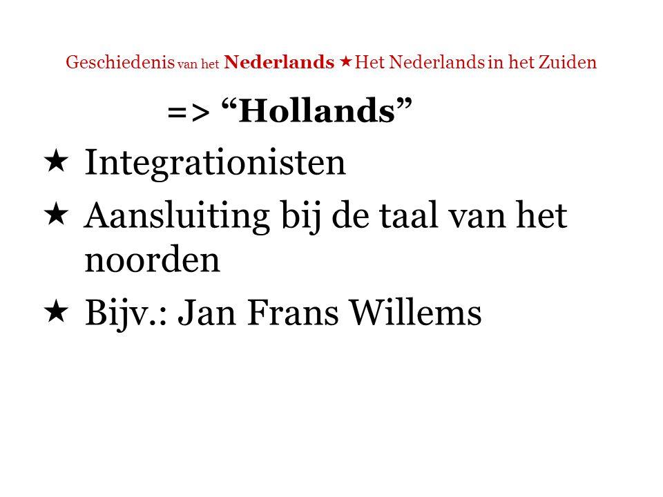 Geschiedenis van het Nederlands  Het Nederlands in het Zuiden => Vlaams  Particularisten  Het Vlaams als aparte taal  [ Hollands geassocieerd met rijk van Willem I en protestanisme]