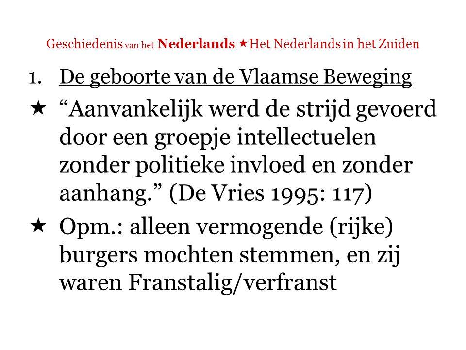 Geschiedenis van het Nederlands  Het Nederlands in het Zuiden 1.De geboorte van de Vlaamse Beweging De vader van de Vlaamse Beweging