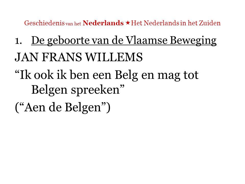 Geschiedenis van het Nederlands  Het Nederlands in het Zuiden 1.De geboorte van de Vlaamse Beweging de man die zijn volk leerde lezen