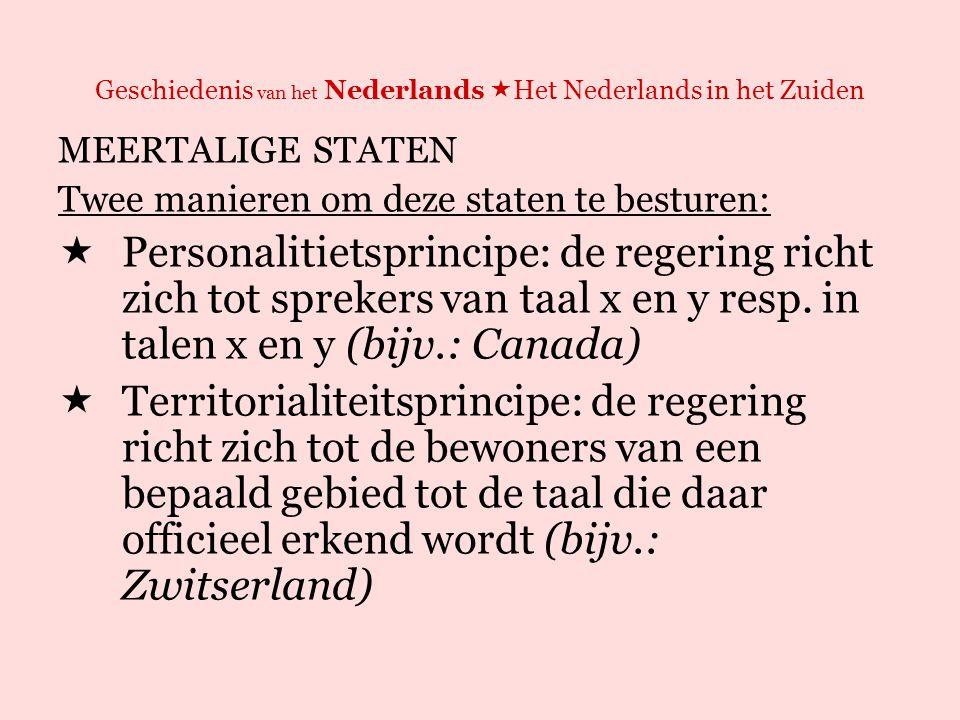 Geschiedenis van het Nederlands  Het Nederlands in het Zuiden MEERTALIGE STATEN België?