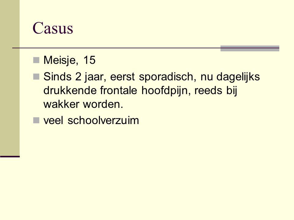 Casus vervolg Anamnese: Ernst tussen 8 en 10/10, mn 's ochtends Slaapproblemen Redbull Dreigt te doubleren Rust helpt iets, steeds herval