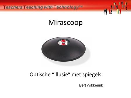 "Teachers Teaching with Technology™ Mirascoop Optische ""illusie"" met spiegels Bert Wikkerink."