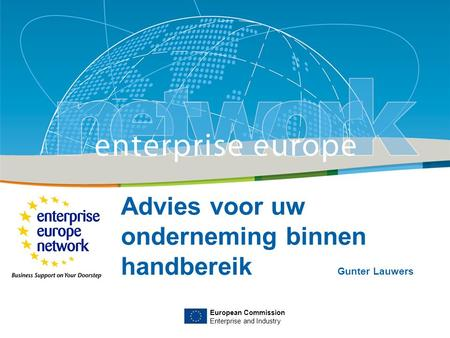Title Sub-title PLACE PARTNER'S LOGO HERE European Commission Enterprise and Industry Advies voor uw onderneming binnen handbereik Gunter Lauwers European.