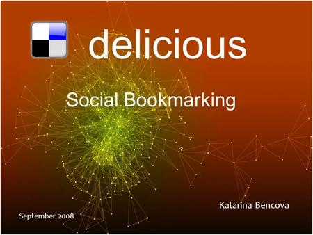Delicious Social Bookmarking Katarina Bencova September 2008.