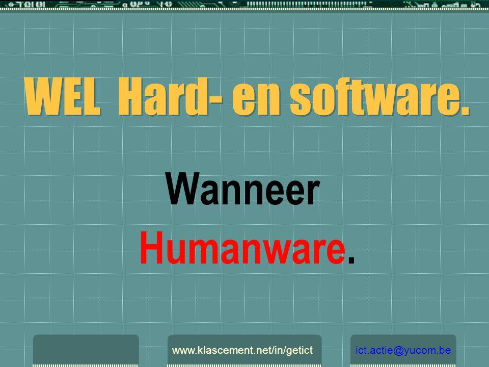 WEL Hard- en software. GEEN Humanware. www.klascement.net/in/getictict.actie@yucom.be
