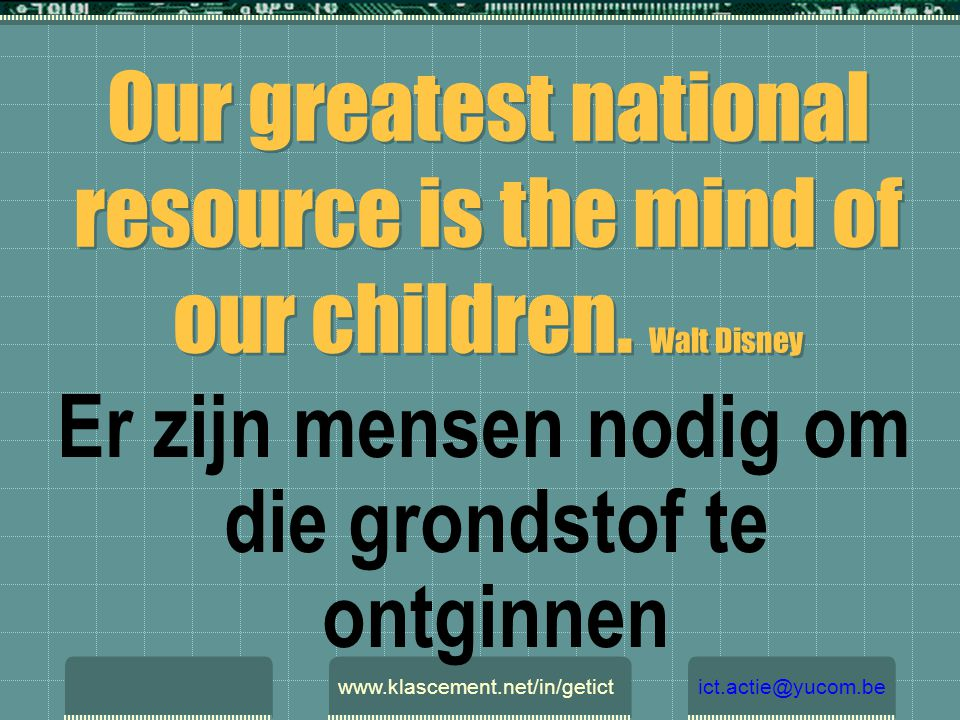 Our greatest national resource is the mind of our children.