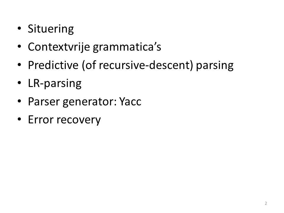 Situering Contextvrije grammatica's Predictive (of recursive-descent) parsing LR-parsing Parser generator: Yacc Error recovery 3