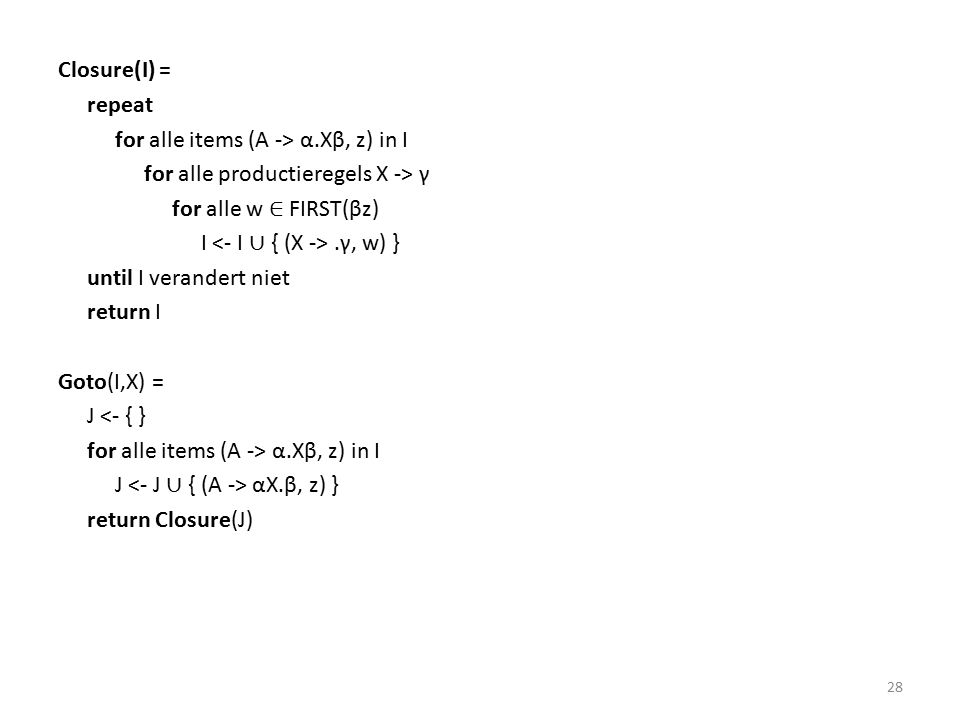 ComputeR(T) = R <- { } for elke toestand I in T for elke item (A -> α., z) in I R α) } Voeg de acties in R toe aan T 29