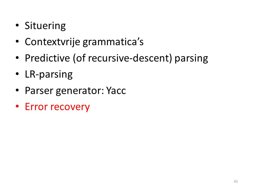 Error recovery Local error recovery: introduceer error- recovery productions, bv.